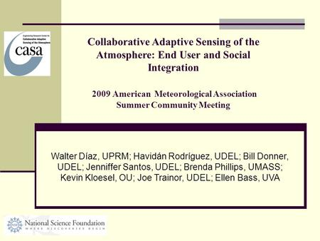 Collaborative Adaptive Sensing of the Atmosphere: End User and Social Integration 2009 American Meteorological Association Summer Community Meeting Walter.