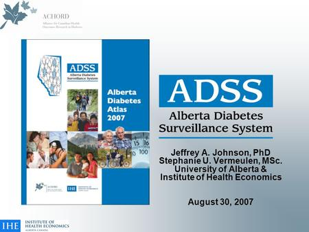 Jeffrey A. Johnson, PhD Stephanie U. Vermeulen, MSc. University of Alberta & Institute of Health Economics August 30, 2007.