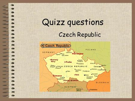 Quizz questions Czech Republic. Good luck! 1) What is the capital of the Czech Republic? a) Bratislava b) Prague c) Warsaw d) Vienna.