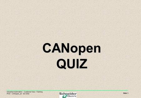 Slide 1 Industrial Automation - Customer View - Training PhW - CANopen_en 02/ 2002 CANopen QUIZ CANopen QUIZ.