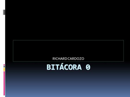 BITÁCORA 0 RICHARD CARDOZO. What are you expectations of this course?  I have high expectations because in our days the use of technology in education.