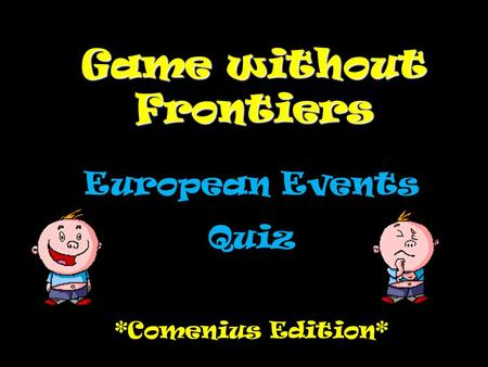 Game without Frontiers European Events Quiz *Comenius Edition*