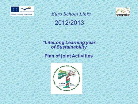 "Euro School Links 2012/2013 ""LifeLong Learning year of Sustainability Plan of joint Activities."