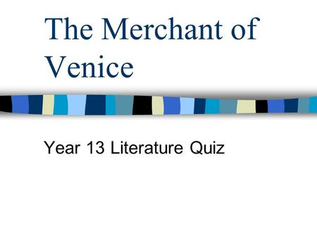 The Merchant of Venice Year 13 Literature Quiz.