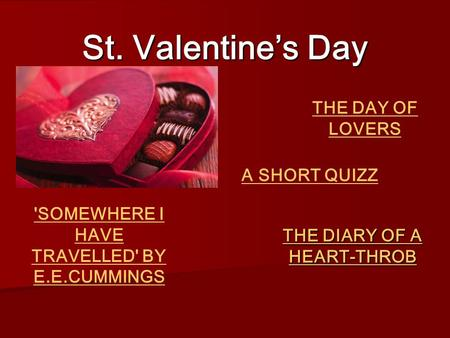 St. Valentine's Day THE DIARY OF A HEART-THROB THE DIARY OF A HEART-THROB THE DAY OF LOVERS A SHORT QUIZZ 'SOMEWHERE I HAVE TRAVELLED' BY E.E.CUMMINGS.