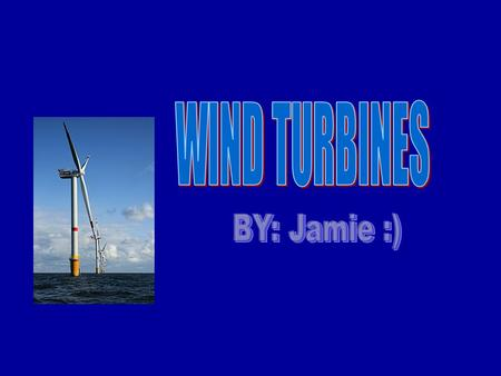 INTRO I am going to talk to you about wind turbines. I will mention how they work, where they were originally from, and why they are used. I hope you.