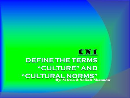 By: Selena & Sofia& Shannon. Culture Culture: a complex concept that is used in many different ways ( to describe food and eating habits, ritual, clothing,