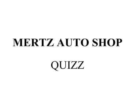 MERTZ AUTO SHOP QUIZZ. 1. If you owned a Toyota car and an early model Chevy truck, what types of wrenches and sockets should you purchase?
