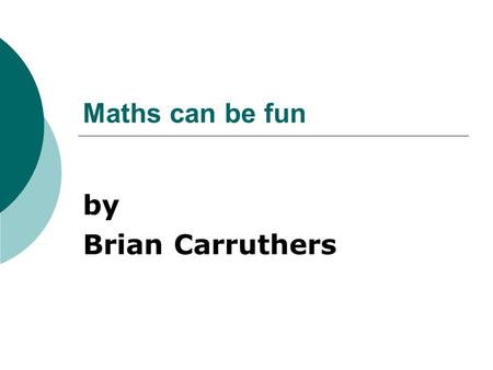 Maths can be fun by Brian Carruthers. Question 1 How many days are there in 8 weeks?