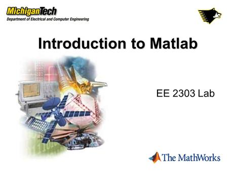 "Introduction to Matlab EE 2303 Lab. MATLAB stands for ""Matrix Laboratory"" APPLICATIONS OF MATLAB:  Mathematical Calculations  Data Analysis & Visualization."