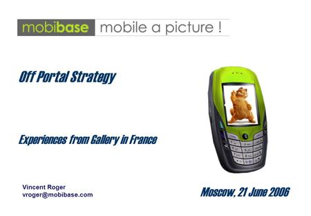 Moscow, 21 June 2006 Off Portal Strategy Experiences from Gallery in France Vincent Roger
