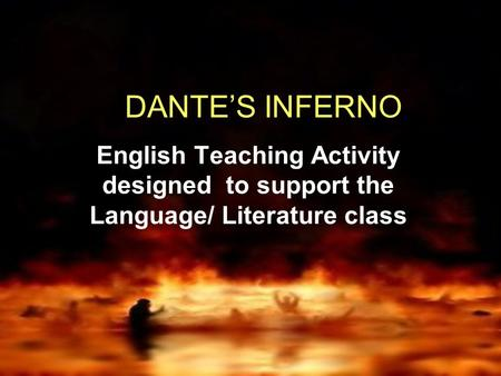 DANTE'S INFERNO English Teaching Activity designed to support the Language/ Literature class.