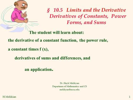 H.Melikian1 § 10.5 Limits and the Derivative Derivatives of Constants, Power Forms, and Sums Dr.Hayk Melikyan Departmen of Mathematics and CS