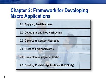 11 Chapter 2: Framework for Developing Macro Applications 2.1 Applying Best Practices 2.2 Debugging and Troubleshooting 2.3 Generating Custom Messages.