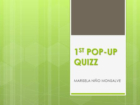 1 ST POP-UP QUIZZ MARISELA NIÑO MONSALVE. What are you expectations of this course?  I would like to learn a lot of things that I can really apply when.