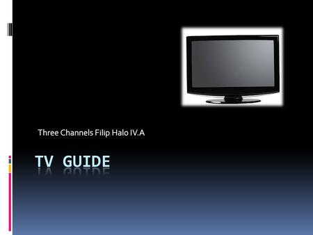 Three Channels Filip Halo IV.A. Channel 1  Space Documentary/11:35.