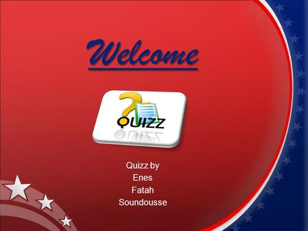 Welcome Quizz by Enes Fatah Soundousse. Question 1 How many peoples live in Australia ? A) 21 459 159 B) 22 459 159 C) 23 459 159.