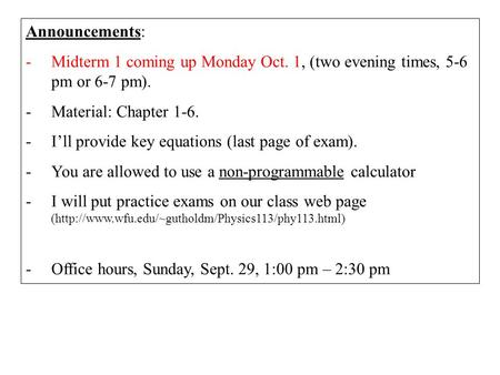 Announcements: -Midterm 1 coming up Monday Oct. 1, (two evening times, 5-6 pm or 6-7 pm). -Material: Chapter 1-6. -I'll provide key equations (last page.