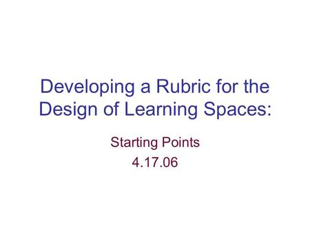 Developing a Rubric for the Design of Learning Spaces: Starting Points 4.17.06.