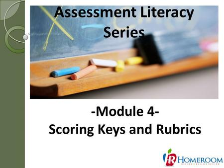 Assessment Literacy Series 1 -Module 4- Scoring Keys and Rubrics.