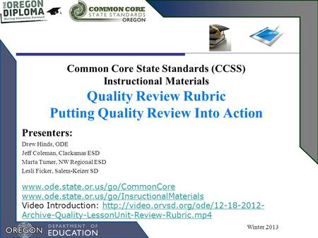 Common Core State Standards (CCSS) Instructional Materials Quality Review Rubric Putting Quality Review Into Action Winter 2013 Presenters: Drew Hinds,