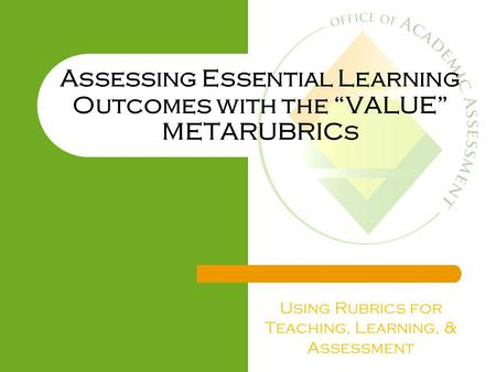 "Assessing Essential Learning Outcomes with the ""VALUE"" METARUBRICs Using Rubrics for Teaching, Learning, & Assessment."