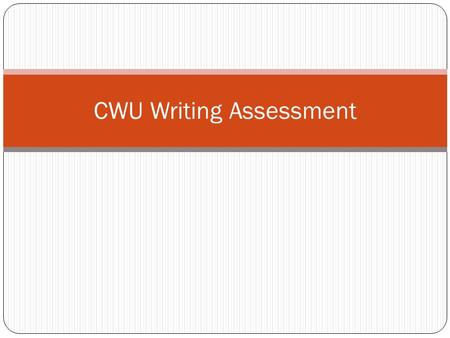 CWU Writing Assessment. Why? To improve student learning.
