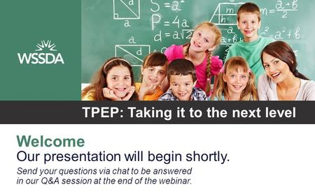 Welcome Our presentation will begin shortly. TPEP: Taking it to the next level Send your questions via chat to be answered in our Q&A session at the end.
