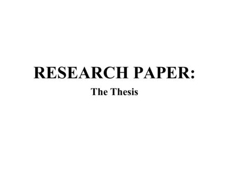 RESEARCH PAPER: The Thesis. 1. Historical & Current Event What is the SPECIFIC historical event? What is the SPECFIC current event? An era or movement.