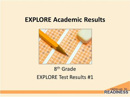 EXPLORE Academic Results 8 th Grade EXPLORE Test Results #1.