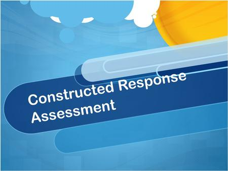 Constructed Response Assessment. Constructed Response Definition A student-created response to a test item, as an essay response. Assessment items requiring.