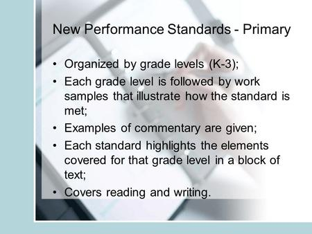 New Performance Standards - Primary Organized by grade levels (K-3); Each grade level is followed by work samples that illustrate how the standard is met;