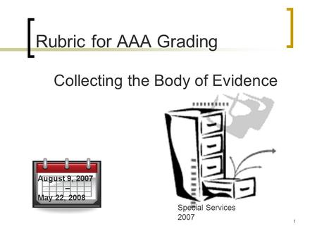 1 Rubric for AAA Grading Collecting the Body of Evidence Special Services 2007 August 9, 2007 – May 22, 2008.
