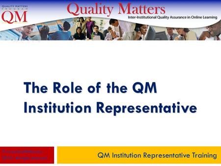 The Role of the QM Institution Representative QM Institution Representative Training © MarylandOnline, Inc., 2010. All rights reserved.