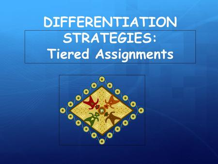 DIFFERENTIATION STRATEGIES: Tiered Assignments. Tiered Assignments.