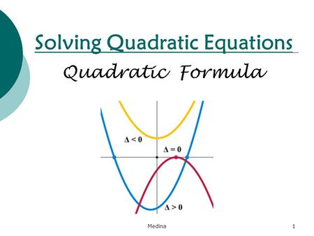 Solving Quadratic Equations Quadratic Formula Medina1.