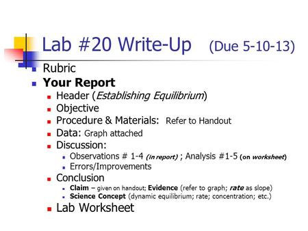Lab #20 Write-Up (Due 5-10-13) Rubric Your Report Header (Establishing Equilibrium) Objective Procedure & Materials: Refer to Handout Data: Graph attached.