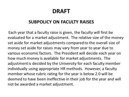 Each year that a faculty raise is given, the faculty will first be evaluated for a market adjustment. The relative size of the money set aside for market.