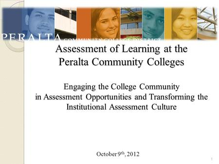 Assessment of Learning at the Peralta Community Colleges Engaging the College Community in Assessment Opportunities and Transforming the Institutional.