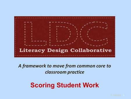 A framework to move from common core to classroom practice Scoring Student Work 1 K. Thiebes.
