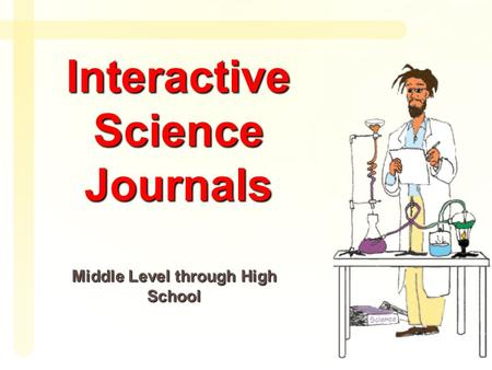 Interactive Science Journals Middle Level through High School.