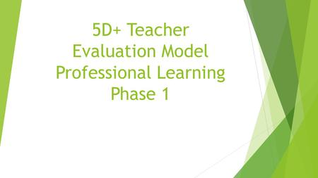 5D+ Teacher Evaluation Model Professional Learning Phase 1