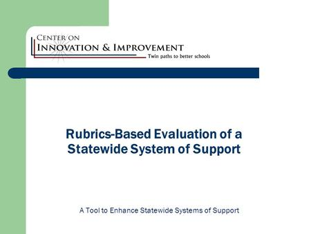 Rubrics-Based Evaluation of a Statewide System of Support A Tool to Enhance Statewide Systems of Support.