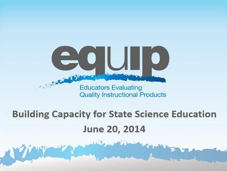 Building Capacity for State Science Education June 20, 2014.