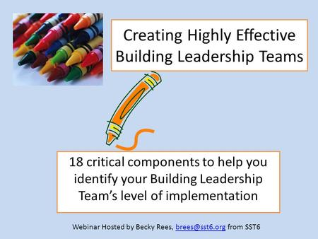 Creating Highly Effective Building Leadership Teams 18 critical components to help you identify your Building Leadership Team's level of implementation.