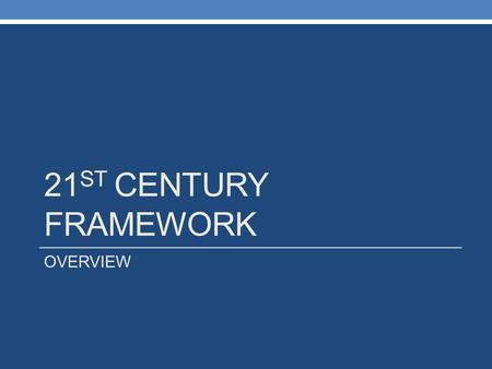 21 ST CENTURY FRAMEWORK OVERVIEW. CYBER SUMMIT ON 21 ST CENTURY SKILLS: NC SUPERINTENDENT JUNE ATKINSON