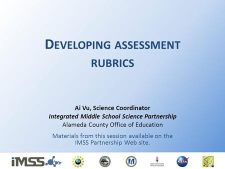 D EVELOPING ASSESSMENT RUBRICS Ai Vu, Science Coordinator Integrated Middle School Science Partnership Alameda County Office of Education Materials from.