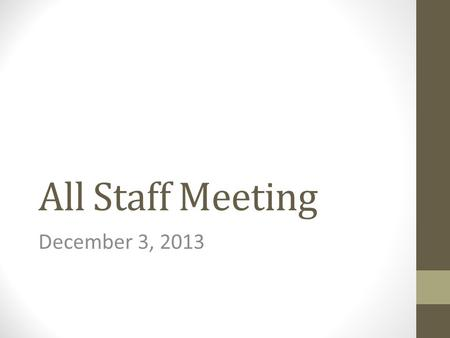 All Staff Meeting December 3, 2013. Agenda: REDS-BINGO School closures Give a little…