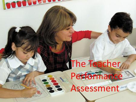 The Teacher Perfor m ance Assessment. The Teacher Performance Assessment is a tool that requires the beginning teacher to document the essential steps.