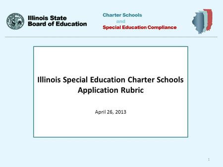 Charter Schools and Special Education Compliance Illinois Special Education Charter Schools Application Rubric April 26, 2013 1.